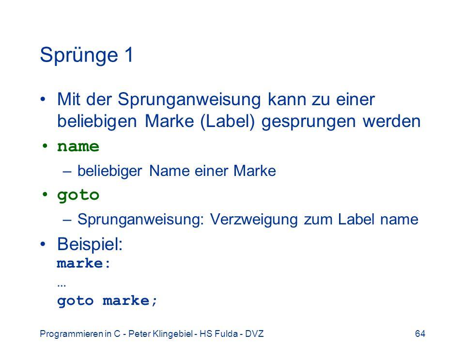 Programmieren in C - Peter Klingebiel - HS Fulda - DVZ64 Sprünge 1 Mit der Sprunganweisung kann zu einer beliebigen Marke (Label) gesprungen werden na