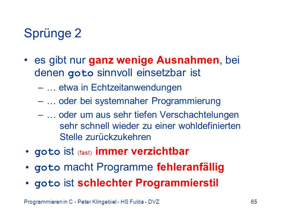 Programmieren in C - Peter Klingebiel - HS Fulda - DVZ65 Sprünge 2 es gibt nur ganz wenige Ausnahmen, bei denen goto sinnvoll einsetzbar ist –… etwa i