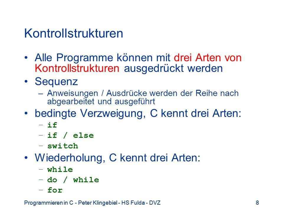 Programmieren in C - Peter Klingebiel - HS Fulda - DVZ8 8 Kontrollstrukturen Alle Programme können mit drei Arten von Kontrollstrukturen ausgedrückt w