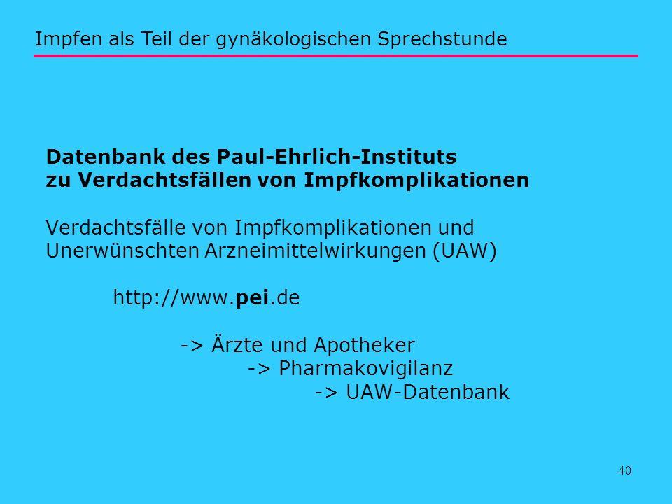 40 Datenbank des Paul-Ehrlich-Instituts zu Verdachtsfällen von Impfkomplikationen Verdachtsfälle von Impfkomplikationen und Unerwünschten Arzneimittel