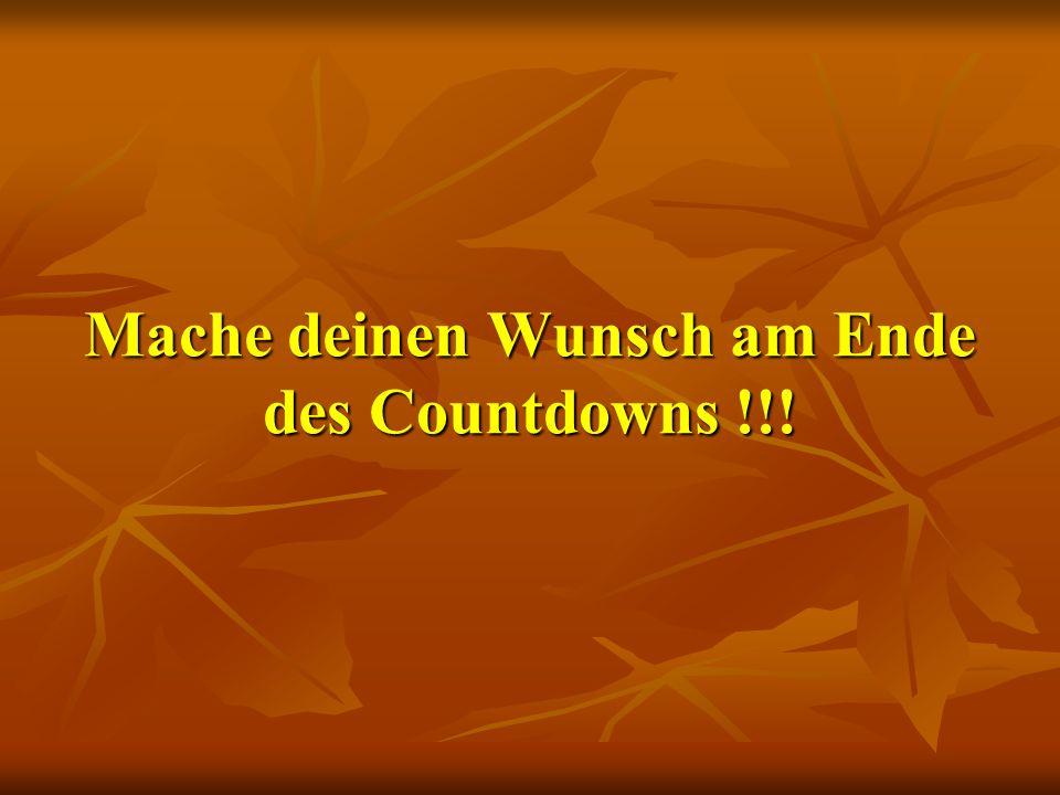 Mache deinen Wunsch am Ende des Countdowns !!! Mache deinen Wunsch am Ende des Countdowns !!!