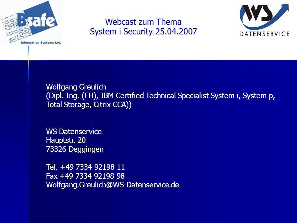 Webcast zum Thema System i Security 25.04.2007 Wolfgang Greulich (Dipl. Ing. (FH), IBM Certified Technical Specialist System i, System p, Total Storag
