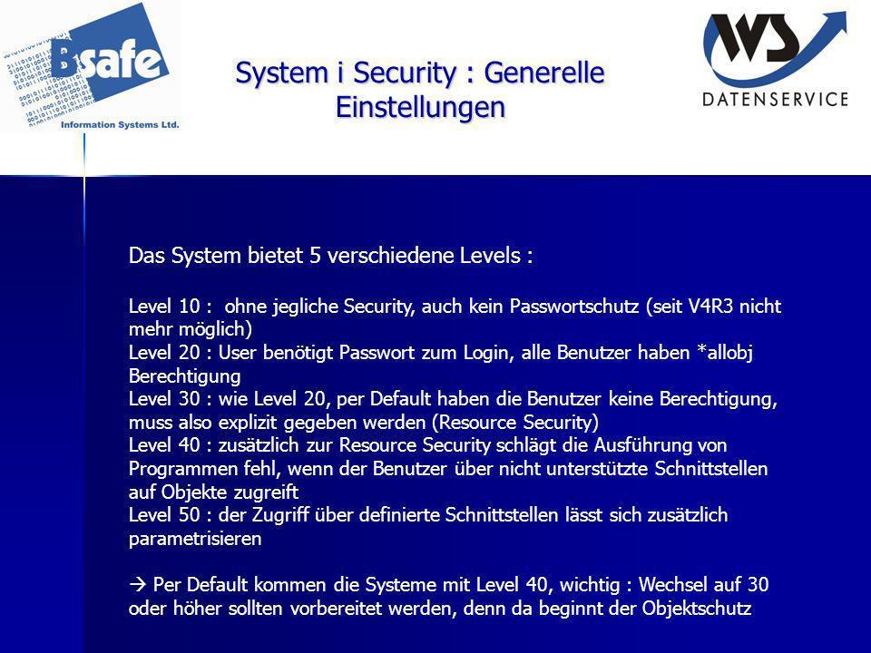 System i Security : Generelle Einstellungen Das System bietet 5 verschiedene Levels : Level 10 : ohne jegliche Security, auch kein Passwortschutz (sei