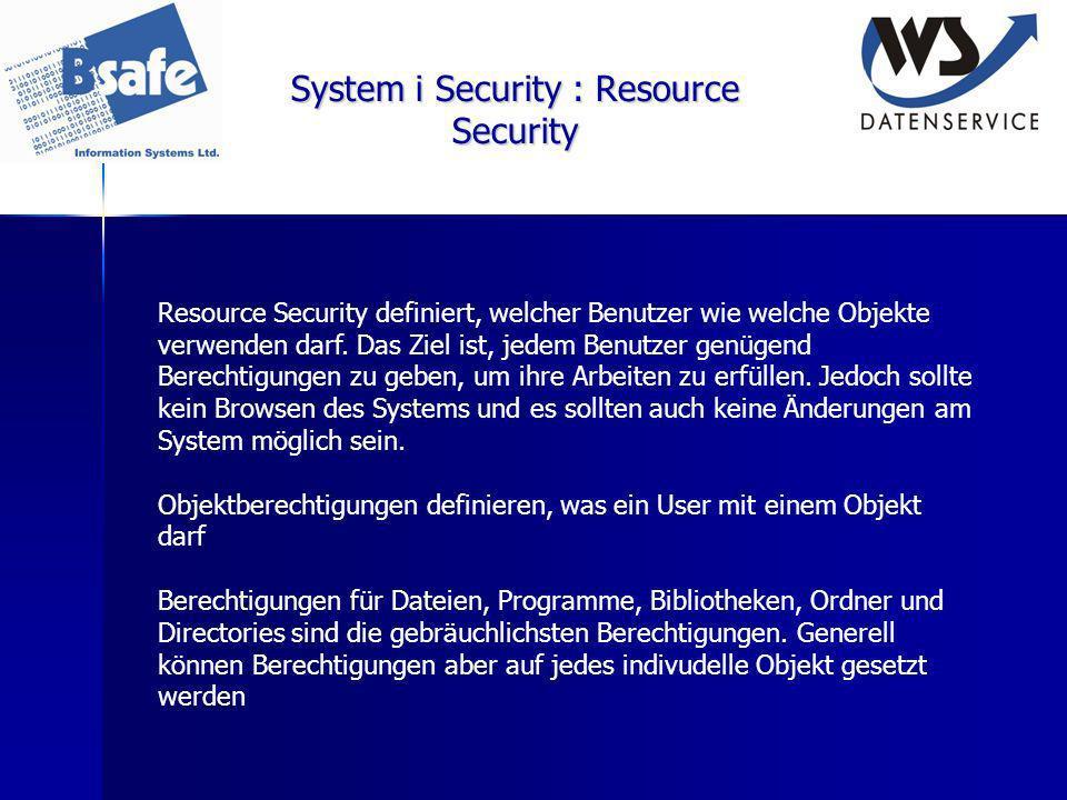 System i Security : Resource Security Resource Security definiert, welcher Benutzer wie welche Objekte verwenden darf. Das Ziel ist, jedem Benutzer ge