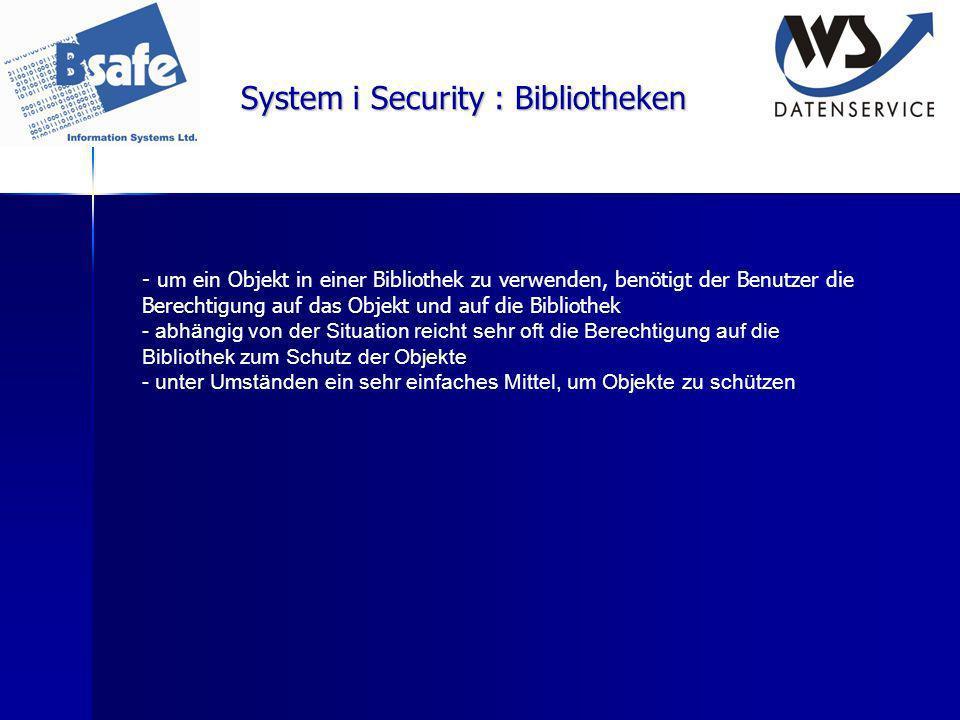 System i Security : Bibliotheken - um ein Objekt in einer Bibliothek zu verwenden, benötigt der Benutzer die Berechtigung auf das Objekt und auf die B