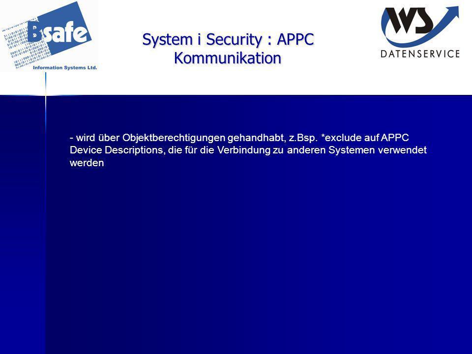 System i Security : APPC Kommunikation - wird über Objektberechtigungen gehandhabt, z.Bsp. *exclude auf APPC Device Descriptions, die für die Verbindu