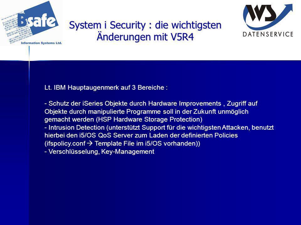 System i Security : die wichtigsten Änderungen mit V5R4 Lt. IBM Hauptaugenmerk auf 3 Bereiche : - Schutz der iSeries Objekte durch Hardware Improvemen
