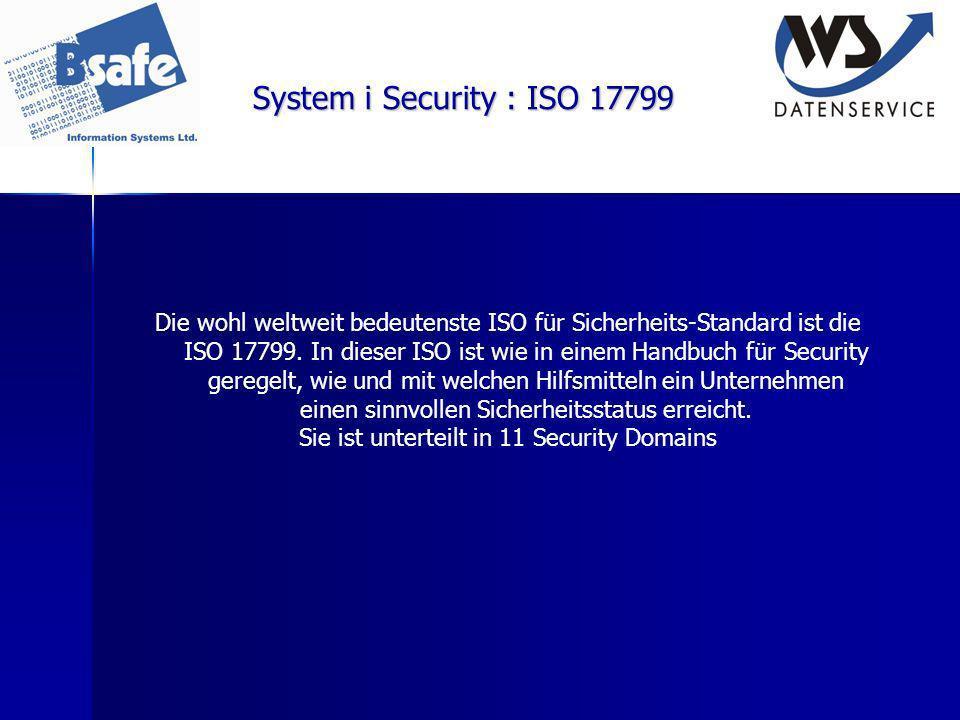 System i Security : ISO 17799 Die wohl weltweit bedeutenste ISO für Sicherheits-Standard ist die ISO 17799. In dieser ISO ist wie in einem Handbuch fü