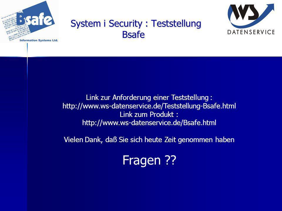 System i Security : Teststellung Bsafe Link zur Anforderung einer Teststellung : http://www.ws-datenservice.de/Teststellung-Bsafe.html Link zum Produk