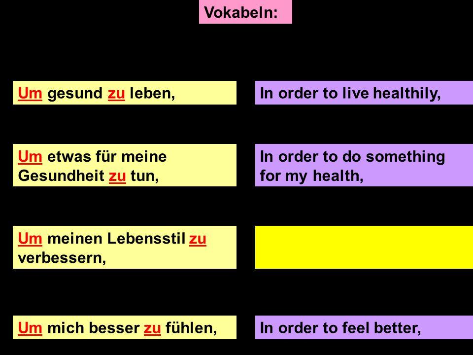 Lerne die Vokabeln – du hast 2 Minuten Zeit! Um gesund zu leben,In order to live healthily, Um etwas für meine Gesundheit zu tun, In order to do somet