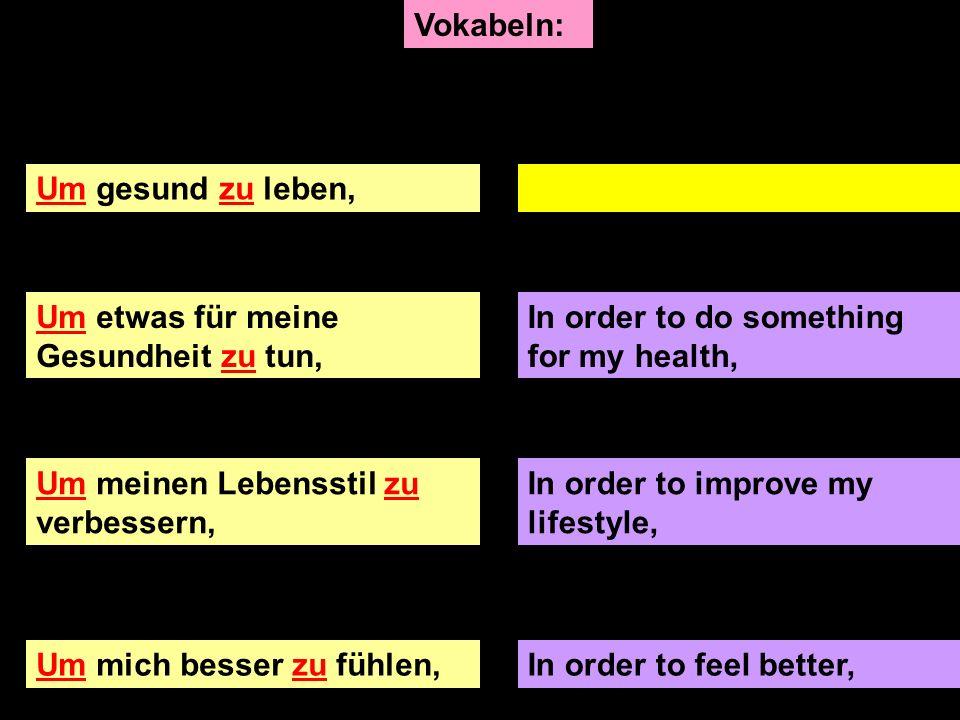 Um gesund zu leben,In order to live healthily, Um etwas für meine Gesundheit zu tun, In order to do something for my health, Um meinen Lebensstil zu v