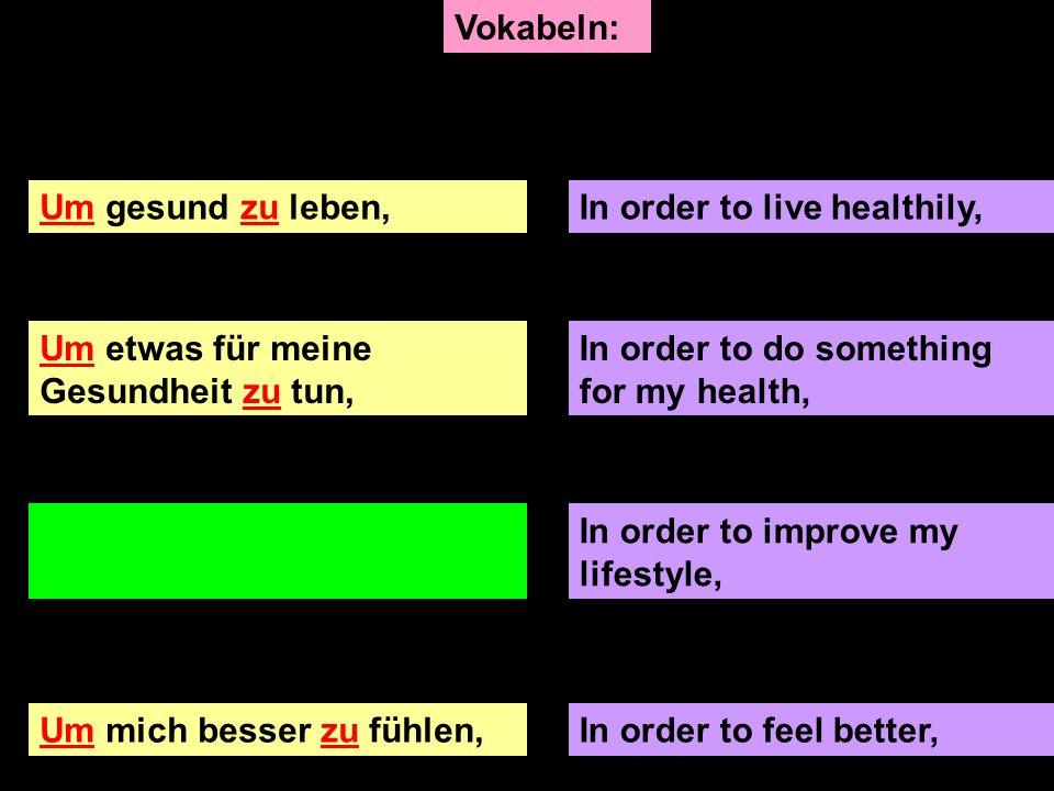 In order to live healthily, Um etwas für meine Gesundheit zu tun, In order to do something for my health, Um meinen Lebensstil zu verbessern, In order