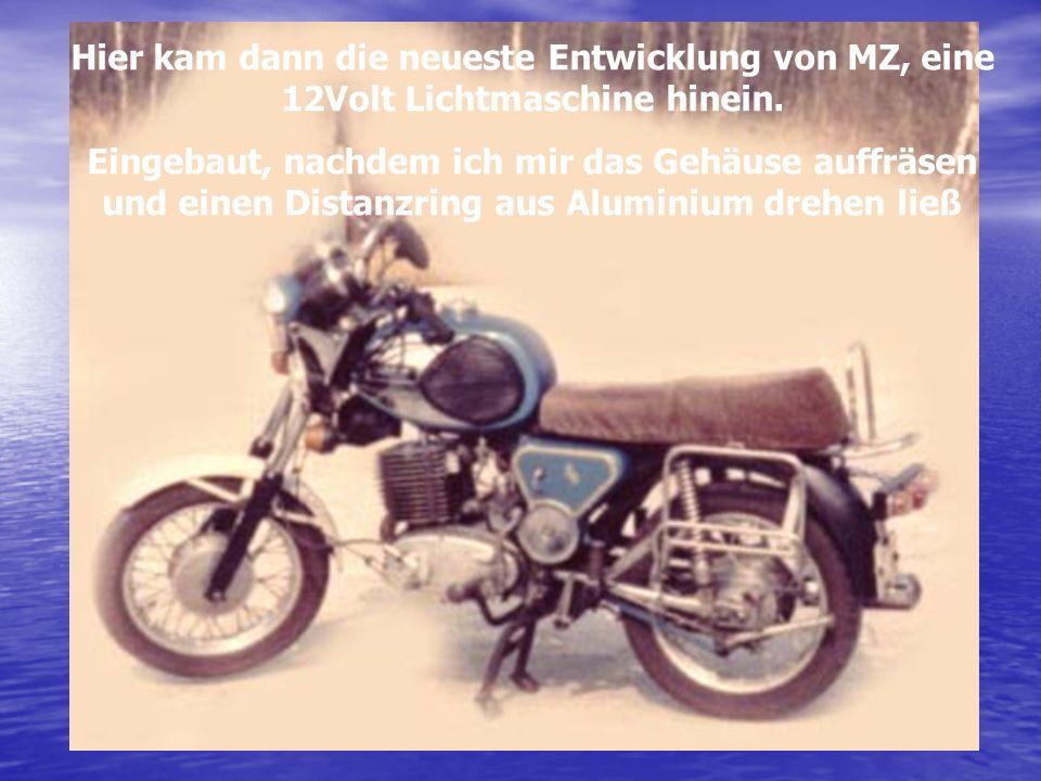 Hier kam dann die neueste Entwicklung von MZ, eine 12Volt Lichtmaschine hinein.