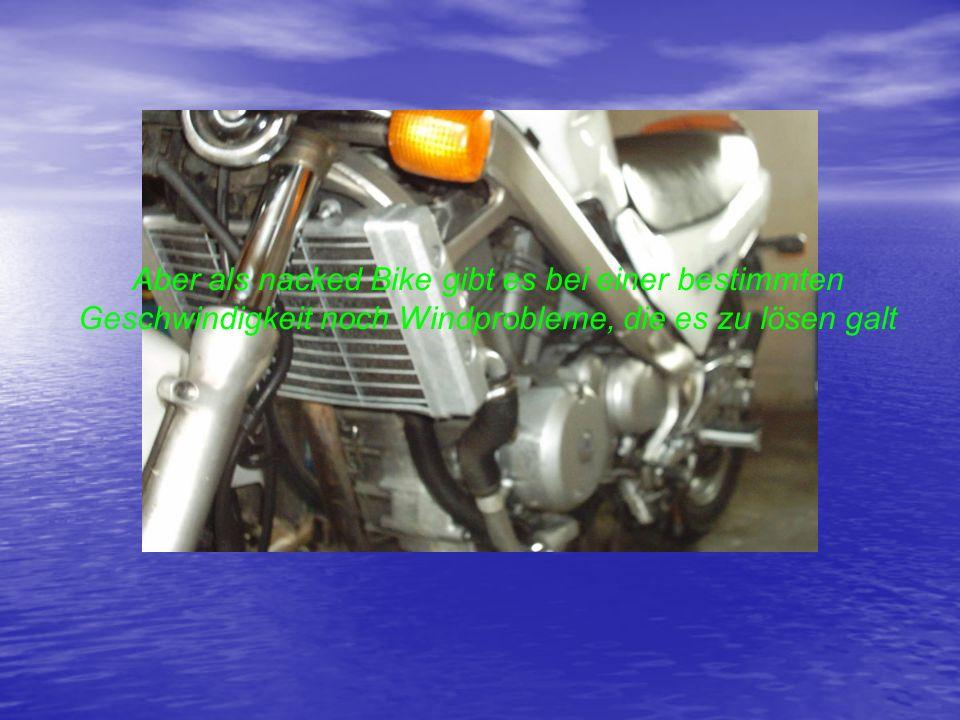 Aber als nacked Bike gibt es bei einer bestimmten Geschwindigkeit noch Windprobleme, die es zu lösen galt