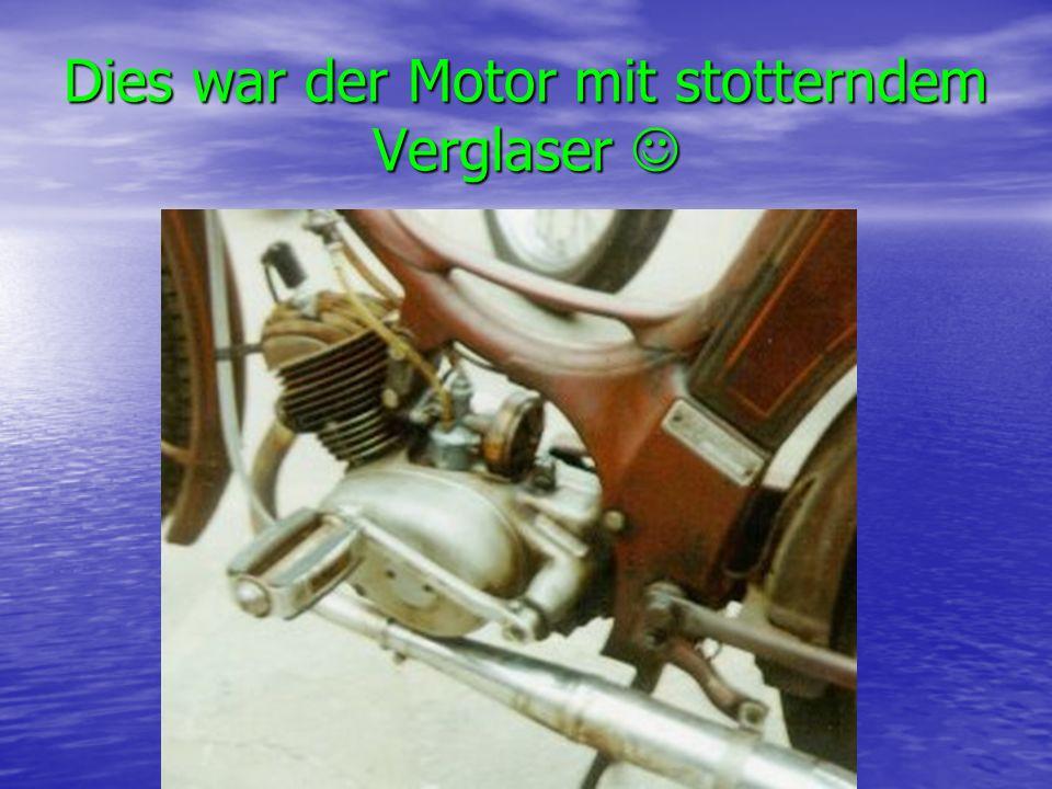 Dies war der Motor mit stotterndem Verglaser Dies war der Motor mit stotterndem Verglaser