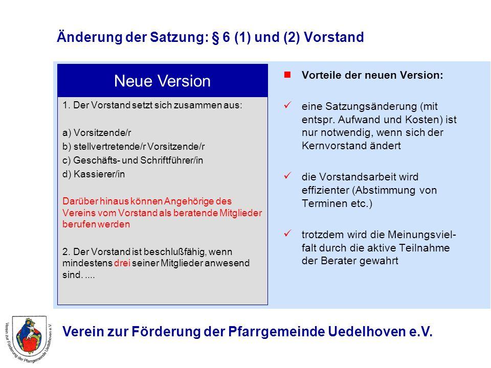 Verein zur Förderung der Pfarrgemeinde Uedelhoven e.V. Änderung der Satzung: § 6 (1) und (2) Vorstand 1. Der Vorstand setzt sich zusammen aus: a) Vors