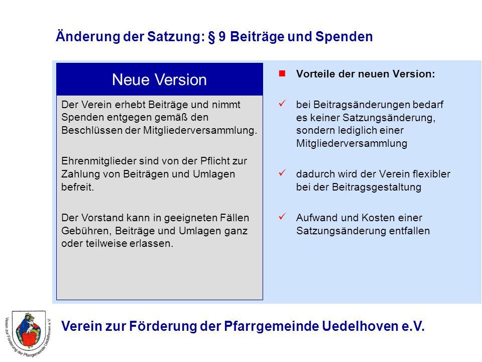 Verein zur Förderung der Pfarrgemeinde Uedelhoven e.V. Änderung der Satzung: § 9 Beiträge und Spenden Vorteile der neuen Version: bei Beitragsänderung