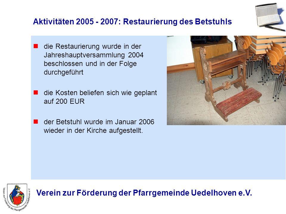 Verein zur Förderung der Pfarrgemeinde Uedelhoven e.V. Aktivitäten 2005 - 2007: Restaurierung des Betstuhls die Restaurierung wurde in der Jahreshaupt