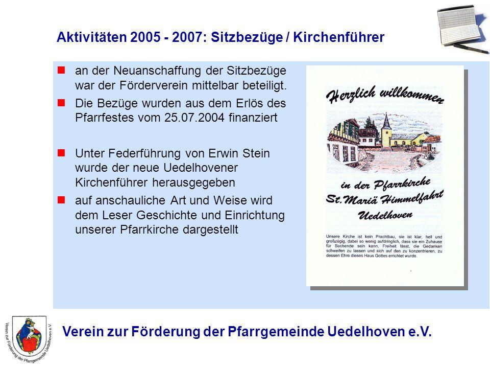 Verein zur Förderung der Pfarrgemeinde Uedelhoven e.V. Aktivitäten 2005 - 2007: Sitzbezüge / Kirchenführer an der Neuanschaffung der Sitzbezüge war de