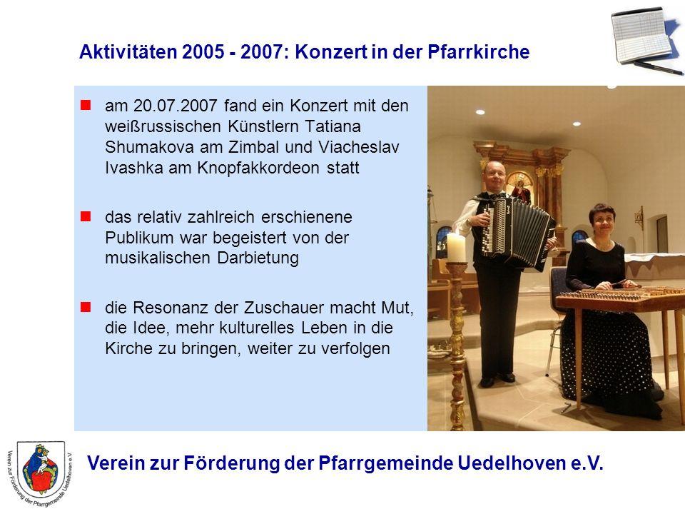 Verein zur Förderung der Pfarrgemeinde Uedelhoven e.V. Aktivitäten 2005 - 2007: Konzert in der Pfarrkirche am 20.07.2007 fand ein Konzert mit den weiß