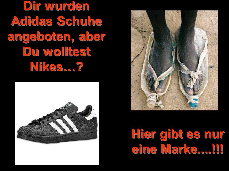 Dir wurden Adidas Schuhe angeboten, aber Du wolltest Nikes…? Hier gibt es nur eine Marke....!!!