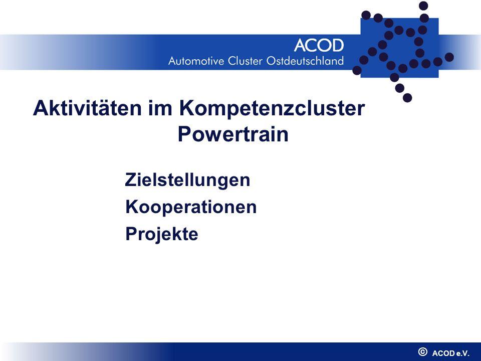 Zielstellungen Kooperationen Projekte © ACOD e.V. Aktivitäten im Kompetenzcluster Powertrain