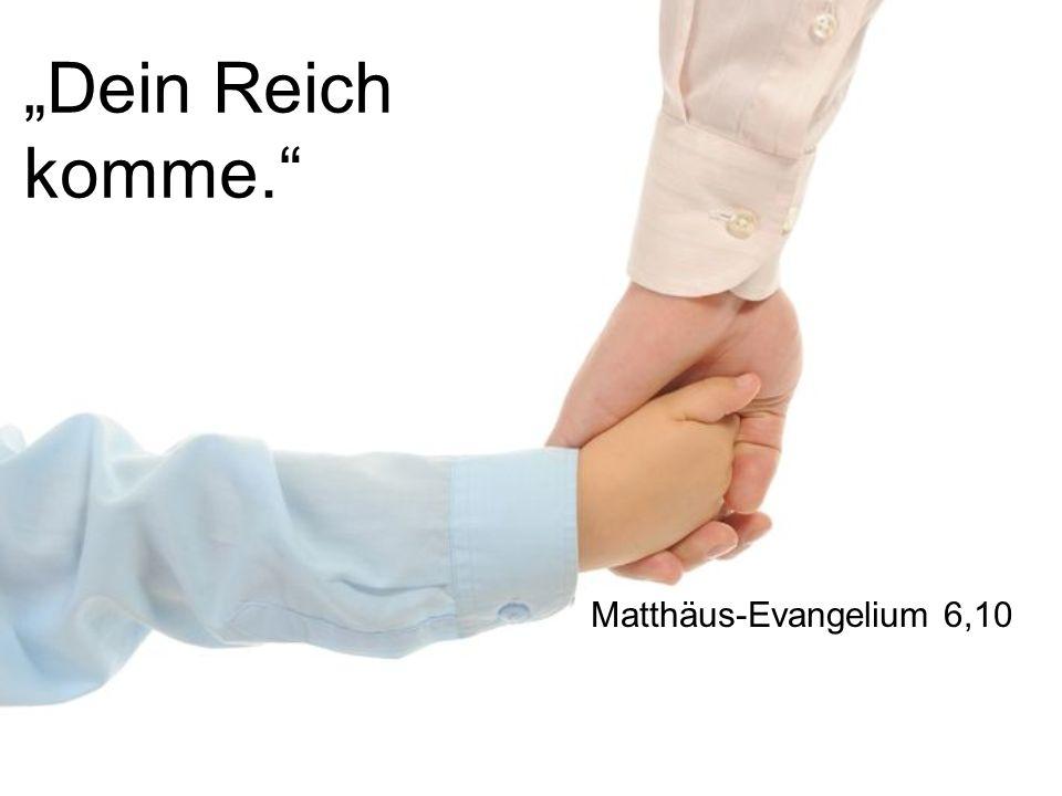 Dein Reich komme. Matthäus-Evangelium 6,10