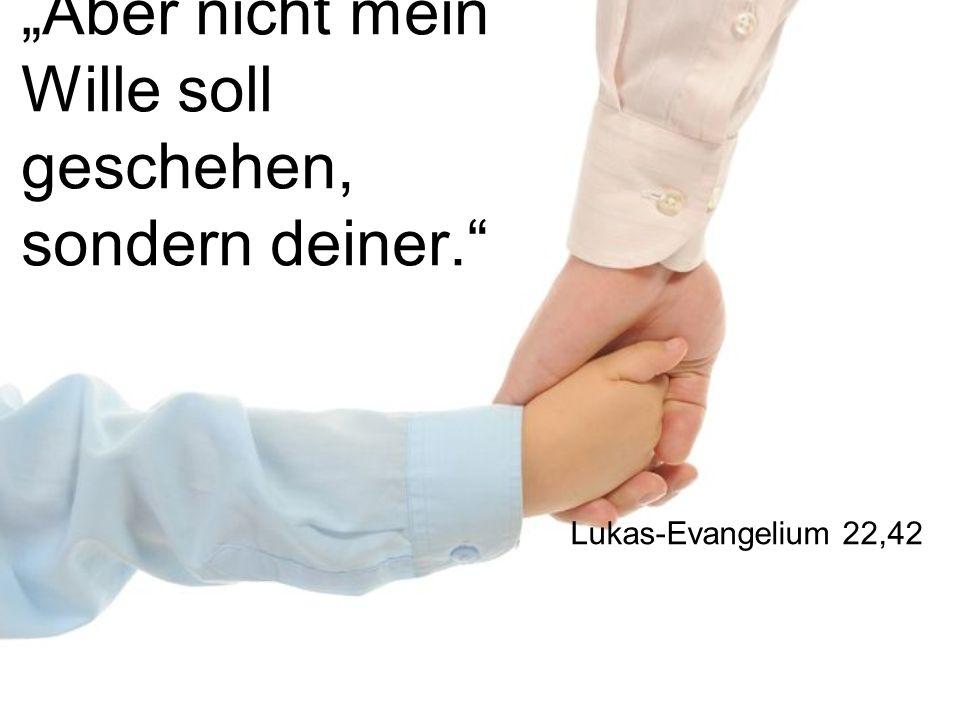 Aber nicht mein Wille soll geschehen, sondern deiner. Lukas-Evangelium 22,42