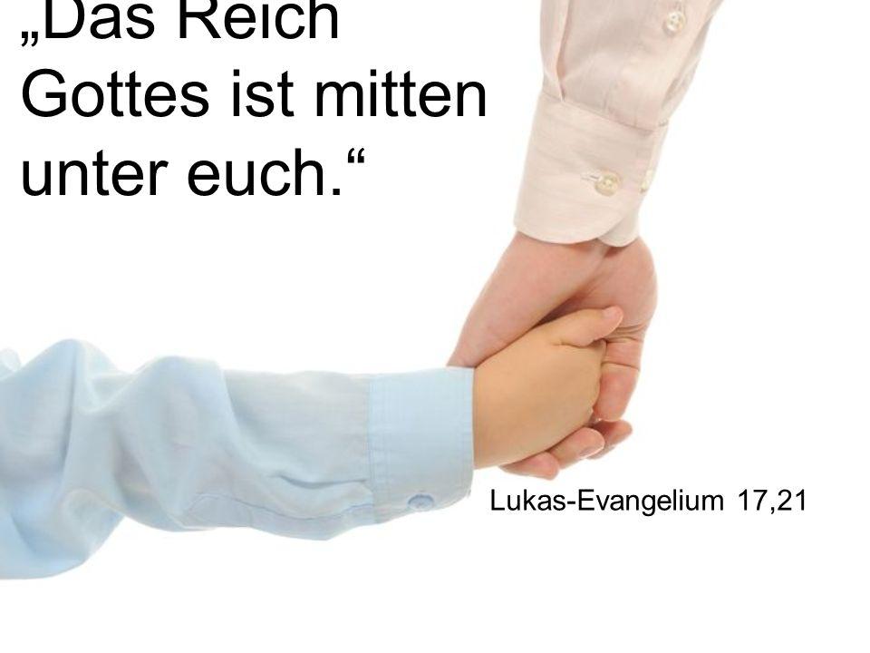 Das Reich Gottes ist mitten unter euch. Lukas-Evangelium 17,21