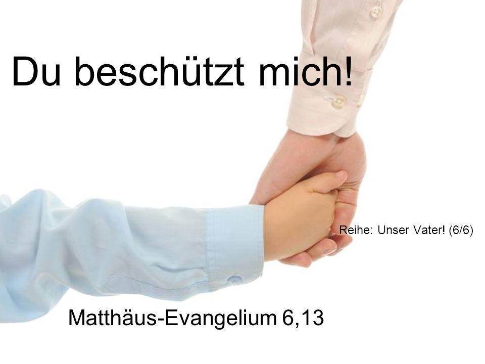 Du beschützt mich! Reihe: Unser Vater! (6/6) Matthäus-Evangelium 6,13