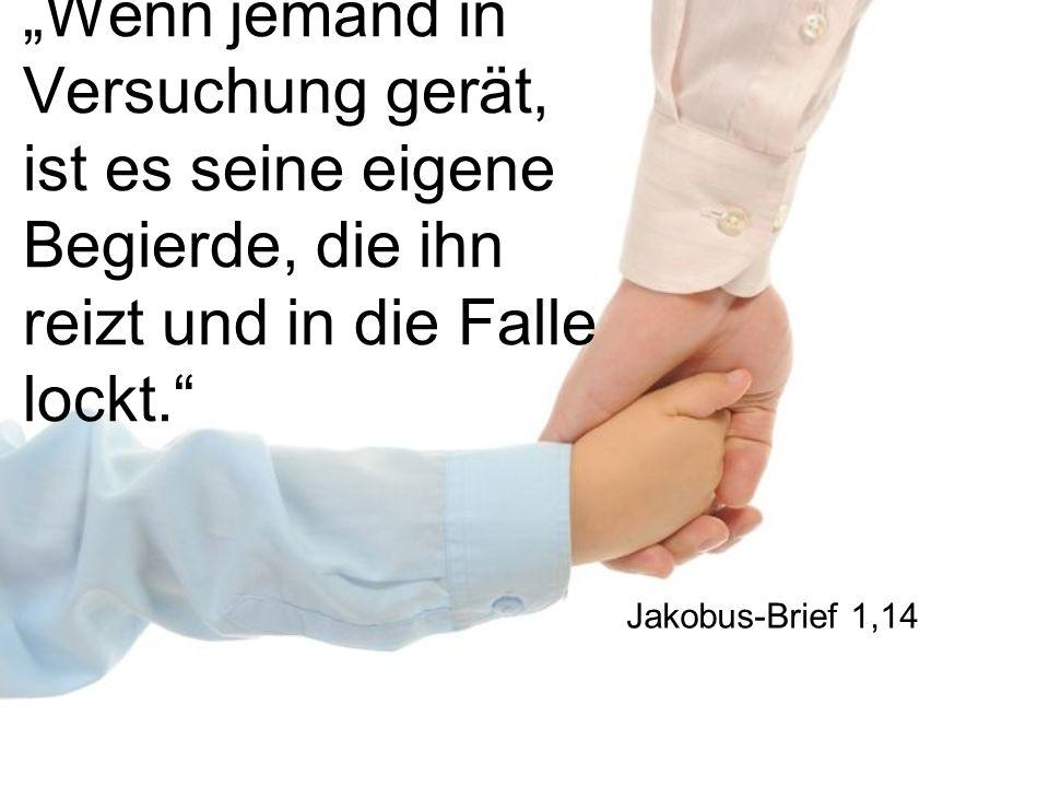 Wenn jemand in Versuchung gerät, ist es seine eigene Begierde, die ihn reizt und in die Falle lockt. Jakobus-Brief 1,14
