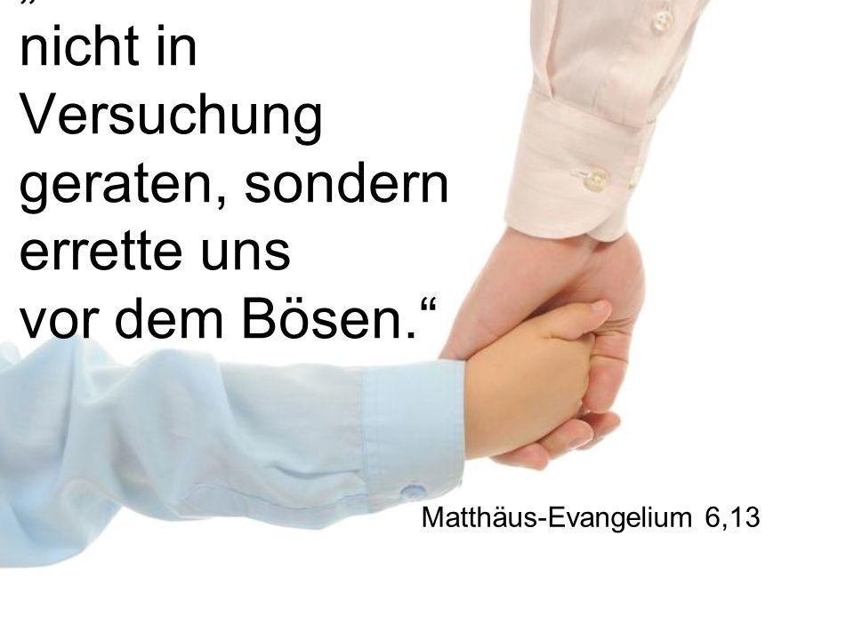 Vater lass uns nicht in Versuchung geraten, sondern errette uns vor dem Bösen. Matthäus-Evangelium 6,13