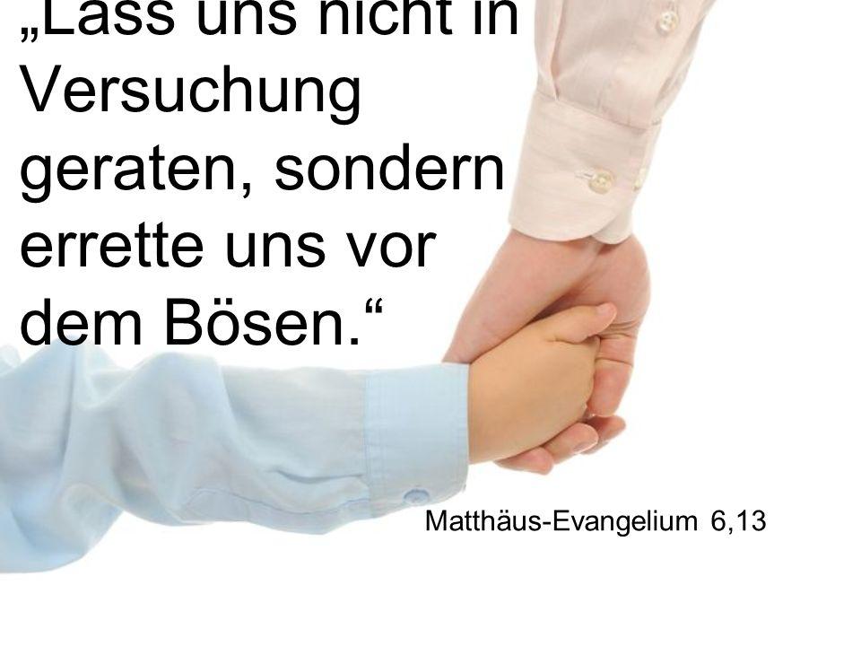 Lass uns nicht in Versuchung geraten, sondern errette uns vor dem Bösen. Matthäus-Evangelium 6,13