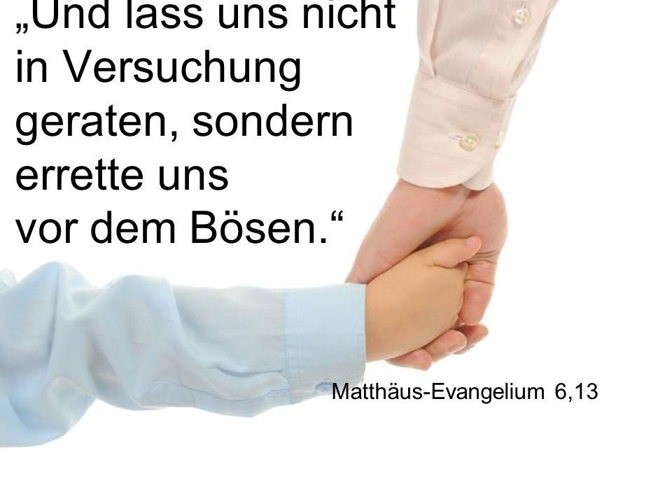 Und lass uns nicht in Versuchung geraten, sondern errette uns vor dem Bösen. Matthäus-Evangelium 6,13