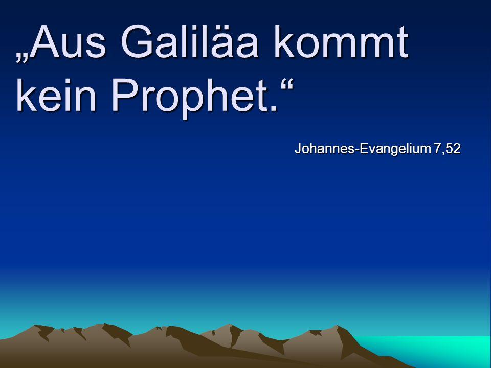 Aus Galiläa kommt kein Prophet. Johannes-Evangelium 7,52