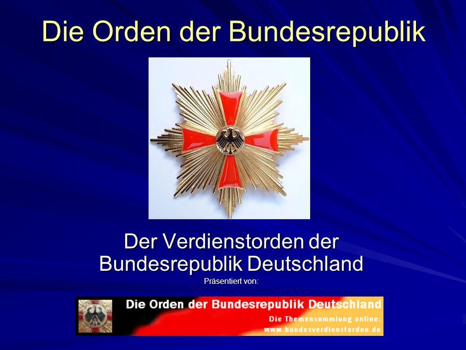 Die Orden der Bundesrepublik Der Verdienstorden der Bundesrepublik Deutschland Präsentiert von: