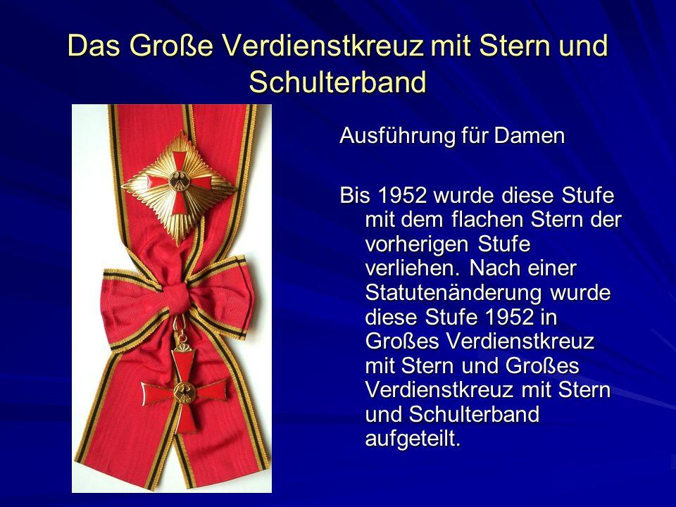Das Große Verdienstkreuz mit Stern und Schulterband Ausführung für Damen Bis 1952 wurde diese Stufe mit dem flachen Stern der vorherigen Stufe verlieh