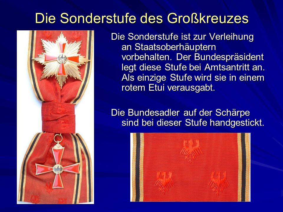 Die Sonderstufe des Großkreuzes Die Sonderstufe ist zur Verleihung an Staatsoberhäuptern vorbehalten. Der Bundespräsident legt diese Stufe bei Amtsant