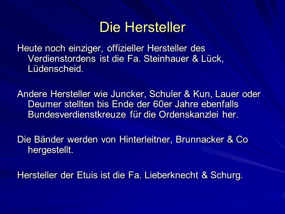 Die Hersteller Heute noch einziger, offizieller Hersteller des Verdienstordens ist die Fa. Steinhauer & Lück, Lüdenscheid. Andere Hersteller wie Junck