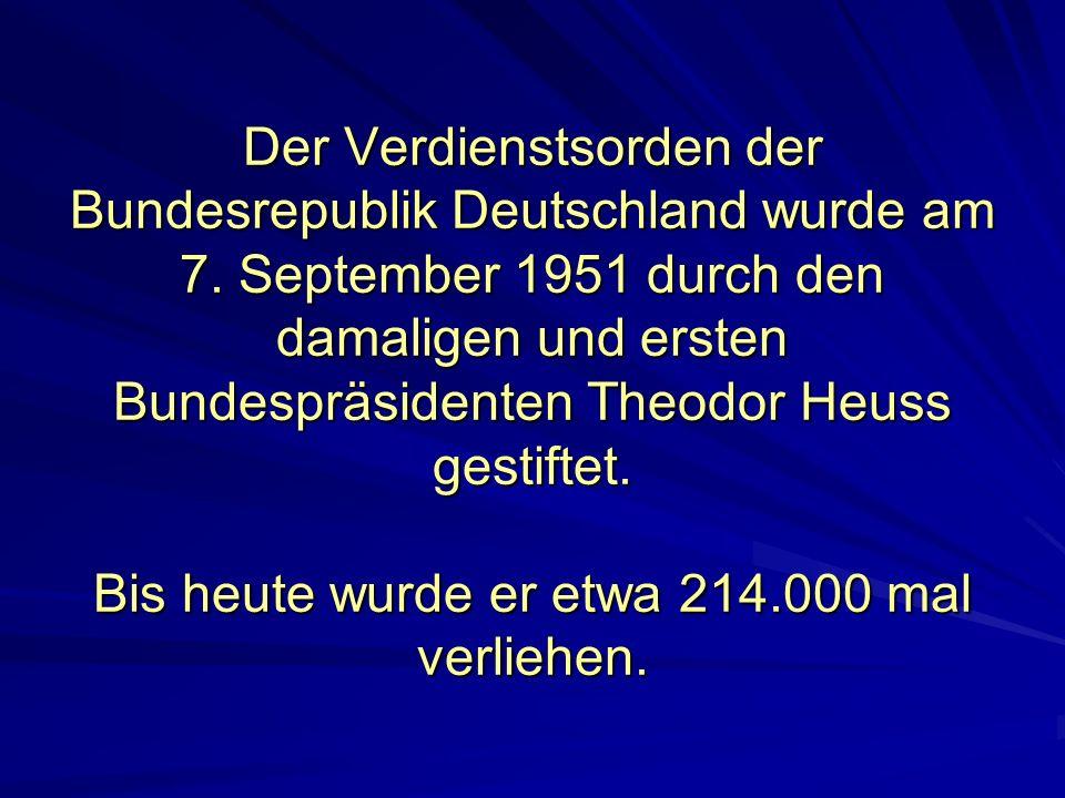 Der Verdienstsorden der Bundesrepublik Deutschland wurde am 7. September 1951 durch den damaligen und ersten Bundespräsidenten Theodor Heuss gestiftet