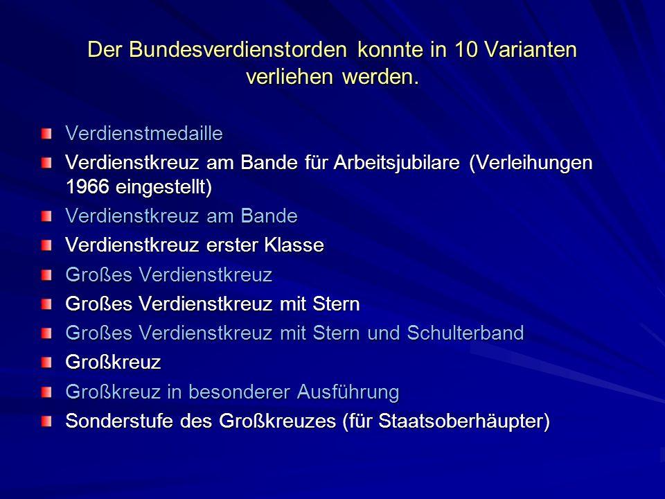 Der Bundesverdienstorden konnte in 10 Varianten verliehen werden. Verdienstmedaille Verdienstkreuz am Bande für Arbeitsjubilare (Verleihungen 1966 ein