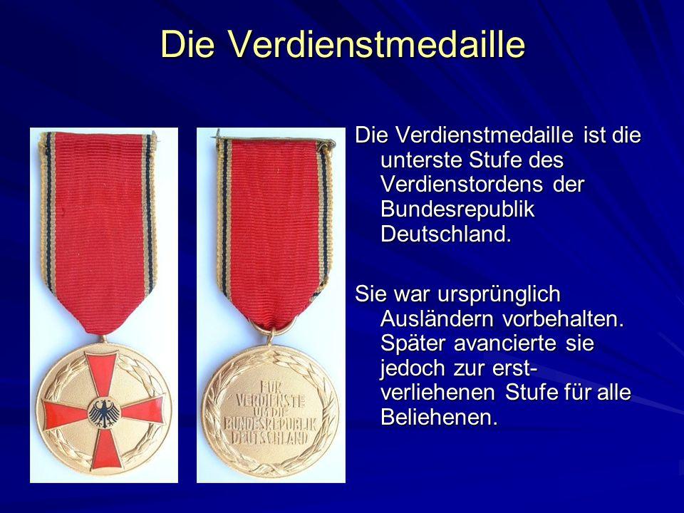 Die Verdienstmedaille Die Verdienstmedaille ist die unterste Stufe des Verdienstordens der Bundesrepublik Deutschland. Sie war ursprünglich Ausländern