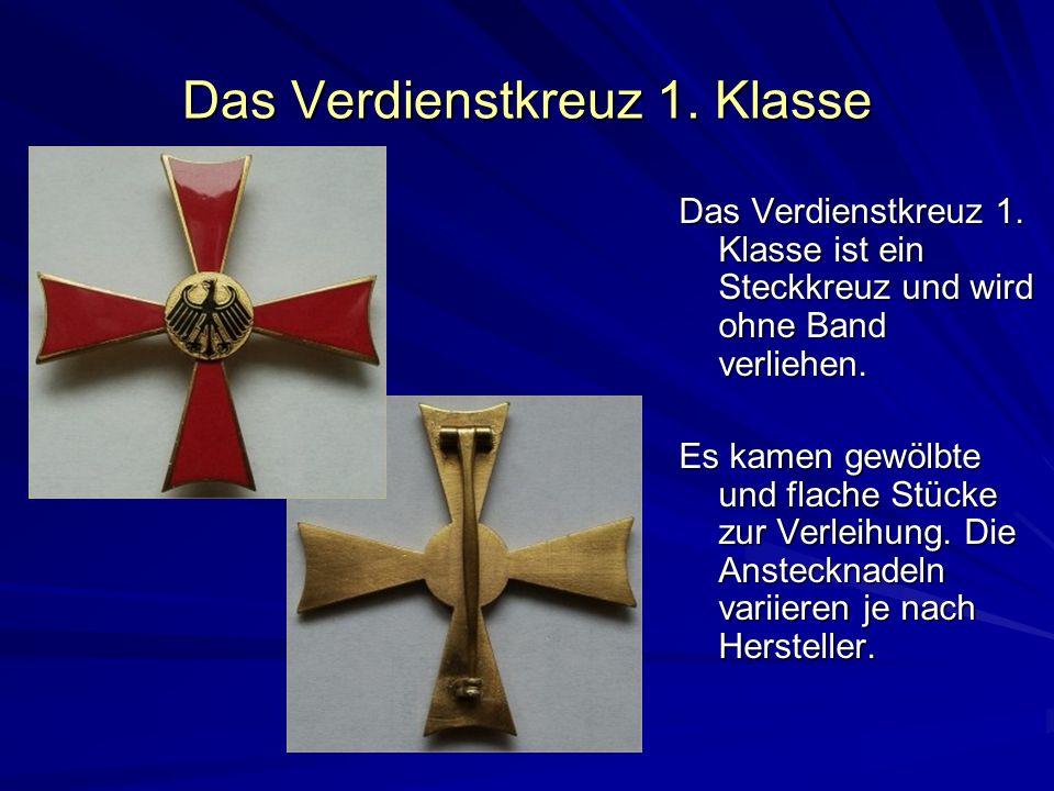 Das Verdienstkreuz 1. Klasse Das Verdienstkreuz 1. Klasse ist ein Steckkreuz und wird ohne Band verliehen. Es kamen gewölbte und flache Stücke zur Ver