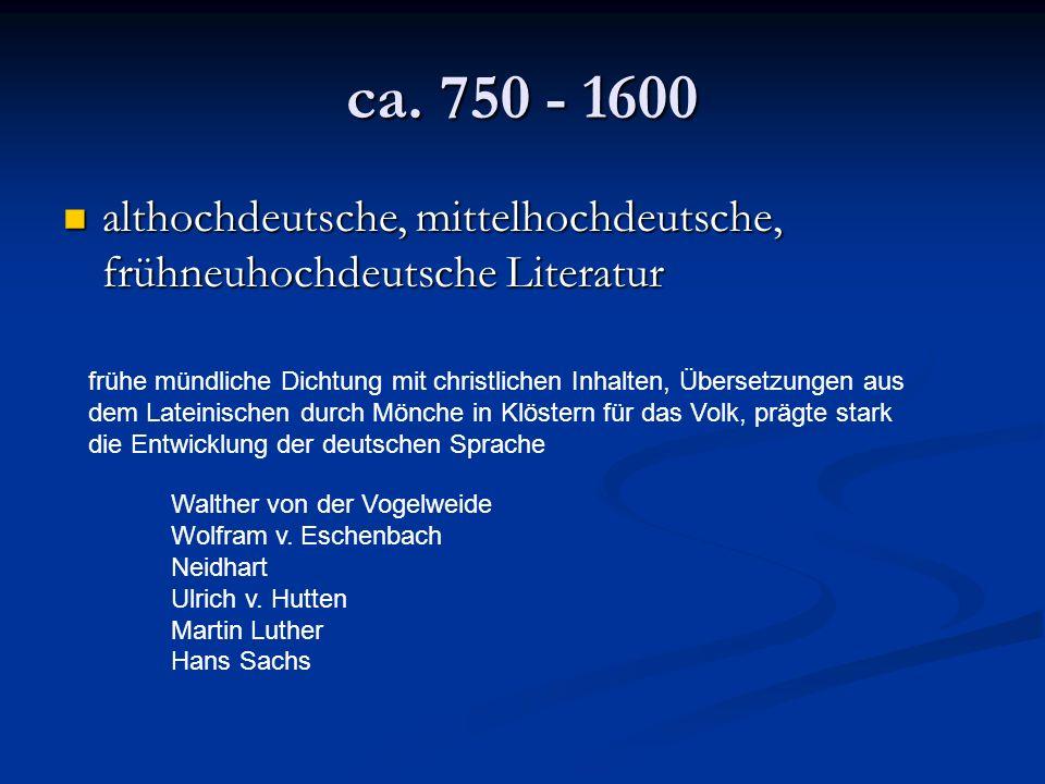 ca. 750 - 1600 althochdeutsche, mittelhochdeutsche, frühneuhochdeutsche Literatur althochdeutsche, mittelhochdeutsche, frühneuhochdeutsche Literatur f