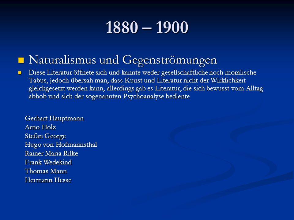 1880 – 1900 Naturalismus und Gegenströmungen Naturalismus und Gegenströmungen Diese Literatur öffnete sich und kannte weder gesellschaftliche noch mor