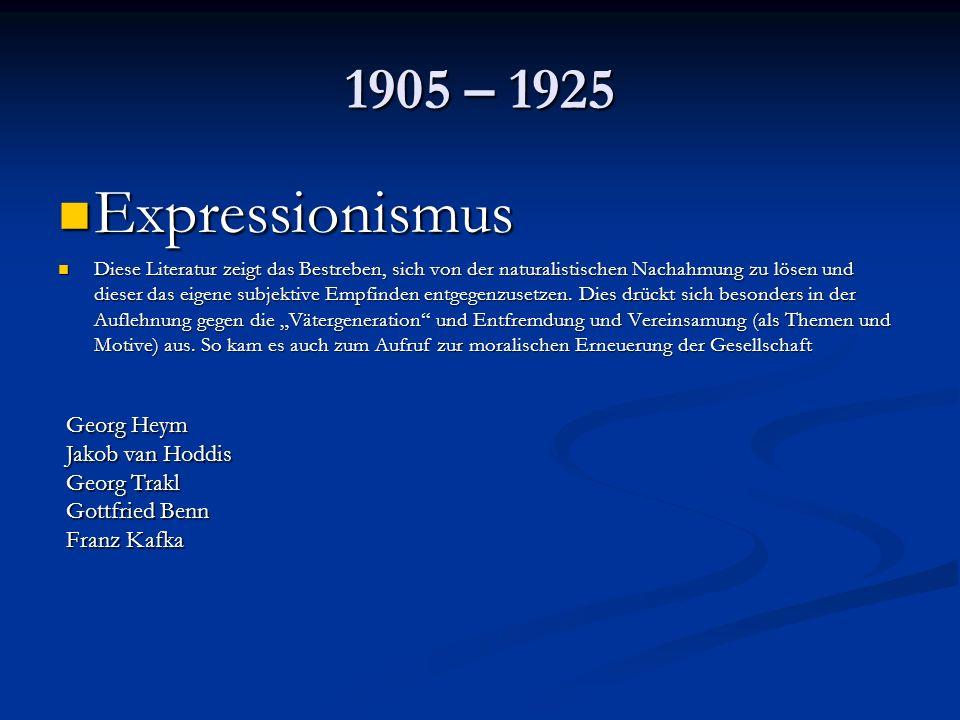 1905 – 1925 Expressionismus Expressionismus Diese Literatur zeigt das Bestreben, sich von der naturalistischen Nachahmung zu lösen und dieser das eigene subjektive Empfinden entgegenzusetzen.