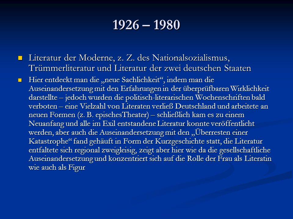 1926 – 1980 Literatur der Moderne, z. Z. des Nationalsozialismus, Trümmerliteratur und Literatur der zwei deutschen Staaten Literatur der Moderne, z.
