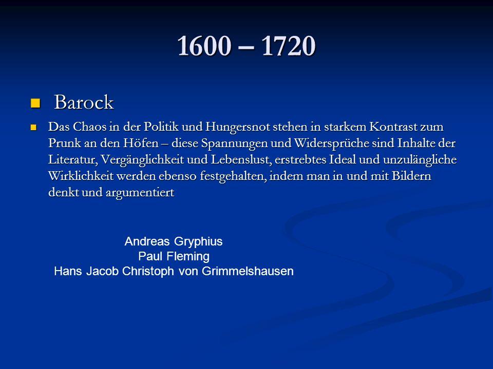 1600 – 1720 Barock Barock Das Chaos in der Politik und Hungersnot stehen in starkem Kontrast zum Prunk an den Höfen – diese Spannungen und Widersprüch