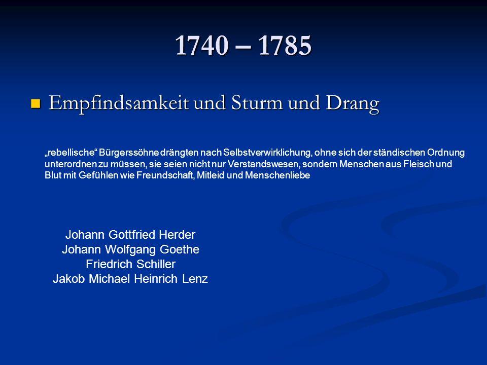 1740 – 1785 Empfindsamkeit und Sturm und Drang Empfindsamkeit und Sturm und Drang Johann Gottfried Herder Johann Wolfgang Goethe Friedrich Schiller Ja