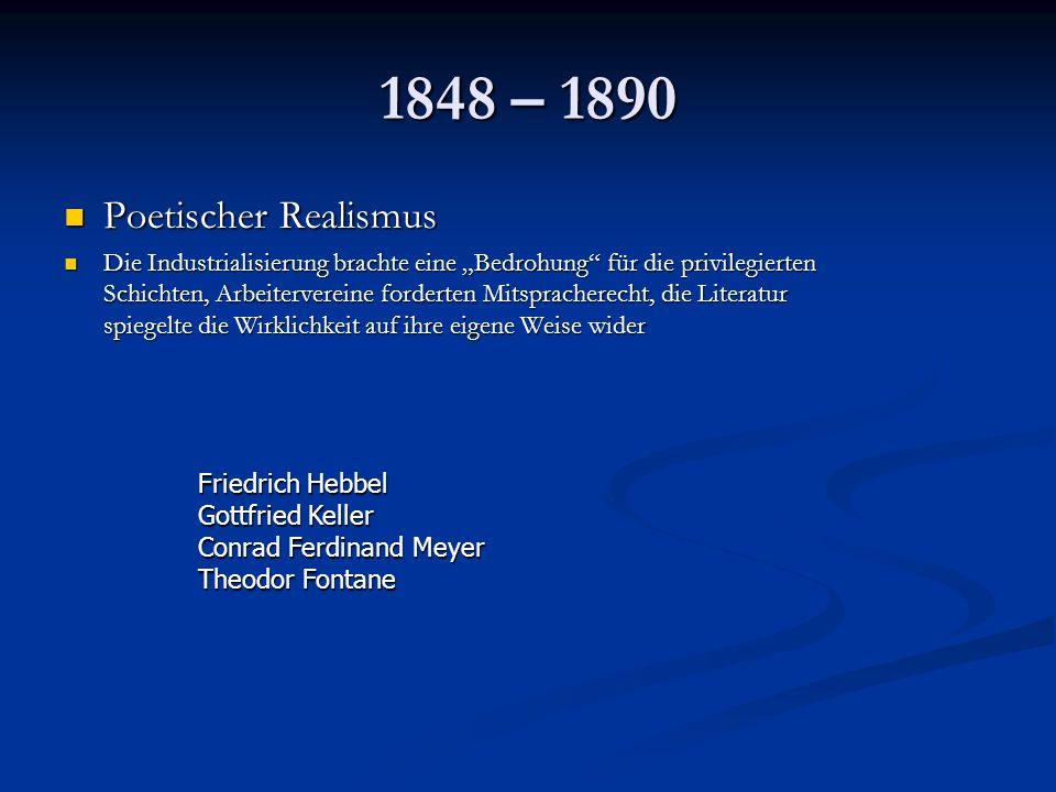 1848 – 1890 Poetischer Realismus Poetischer Realismus Die Industrialisierung brachte eine Bedrohung für die privilegierten Schichten, Arbeitervereine